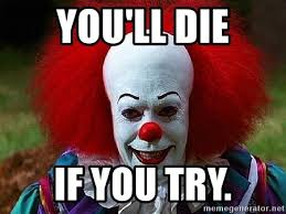 Image result for you'll die if you try pennywise